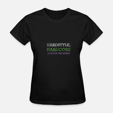 Hardcore Music Hardstyle Hardcore Live for the music - Women's T-Shirt