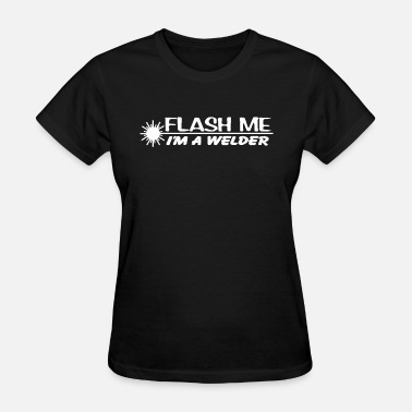 Rated M flash me I m a welder - Women's T-Shirt