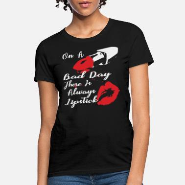 On A Bad Day There Is Always Lipstick  ©  - Women's T-Shirt