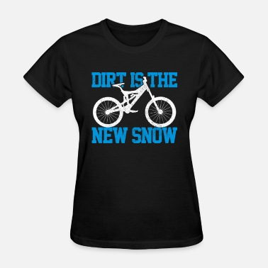 Dirt Is The New Snow Dirt Is The New Snow - Mountain Bike Downhill Gift - Women's T-Shirt