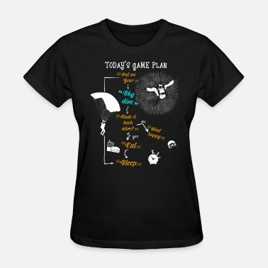 Skydiving Today's Game Plan Sky Dive T Shirt - Women's T-Shirt