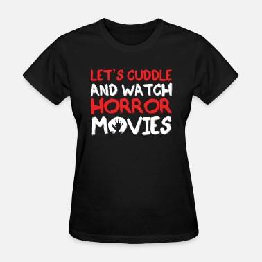 Horror Movies Let's Cuddle And Watch Horror Movies - Women's T-Shirt