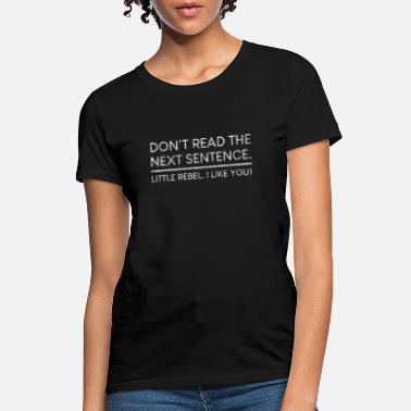 Read Don't Read The Next Sentence Rebel Fun Quote Shirt - Women's T-Shirt