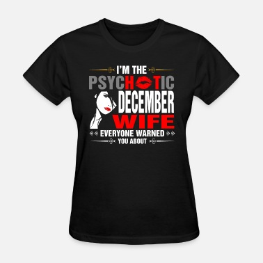 December Wife I Am The Psychotic December Wife - Women's T-Shirt