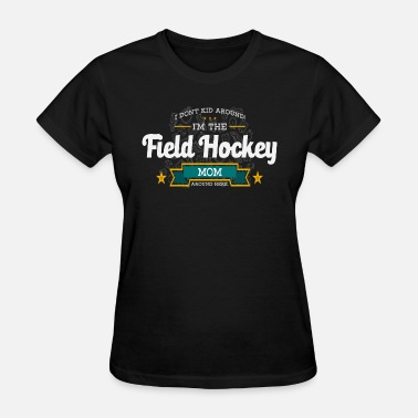 Field Hockey Mom Clothes Field Hockey Mom Funny Saying Tshirt Gift - Women's T-Shirt