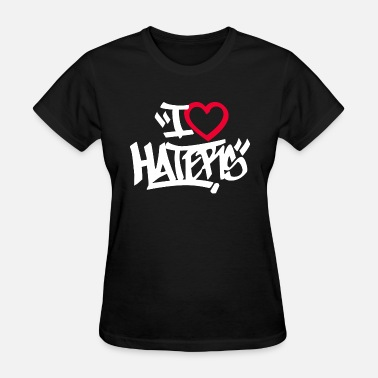 I Heart Haters I Love Heart Haters - Women's T-Shirt