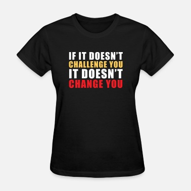 Encouraging-quotes If It Doesn't Challenge You Encouraging Life Quotes - Women's T-Shirt