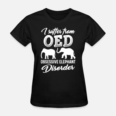 Jake i suffer from oed obsessive elephant disprder farm - Women's T-Shirt