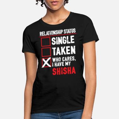 Smoke Relationship status: Who cares, i have my shisha - Women's T-Shirt