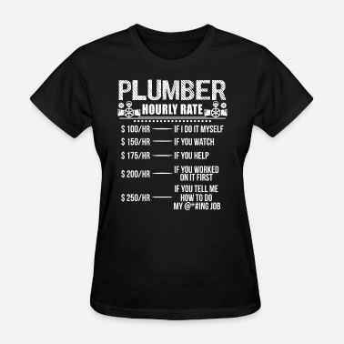 Rate Plumber Hourly Rate Shirt - Women's T-Shirt