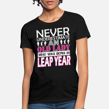 Leap Year Never Underestimate An Old Lady Was Born Leap Year - Women's T-Shirt