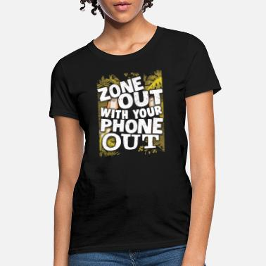 Phone Cell Phone Zone Out with Your Phone Out Technology - Women's T-Shirt
