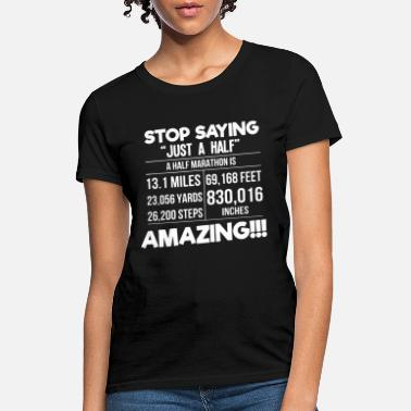Stop stop saying just a half a half marathon is amazing - Women's T-Shirt