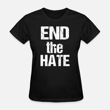 End-racism End The Hate T-Shirt No Bullying Racism Bigotry - Women's T-Shirt