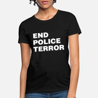 Terrorism End Police Terror - Women's T-Shirt