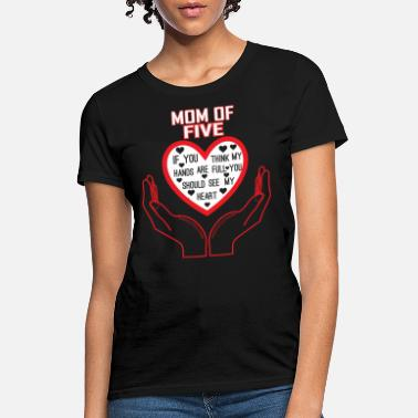 Mom Of Five Mom Of Five You Think My Hands Full See My Heart - Women's T-Shirt