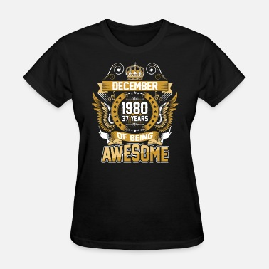 December-1980-37-years-of-being-awesome December 1980 37 Years Of Being Awesome - Women's T-Shirt