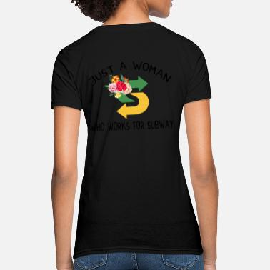 Subway just a woman who works for subway police - Women's T-Shirt