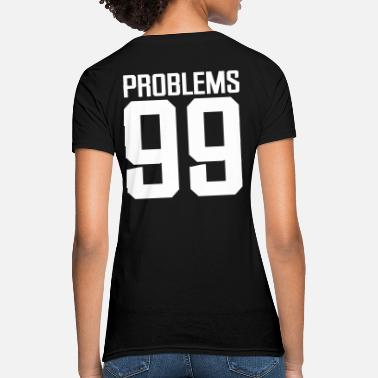 99 Problems 99 Problems - Women's T-Shirt