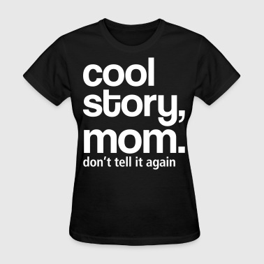 cool_story_mom, don't_tell_it - Women's T-Shirt