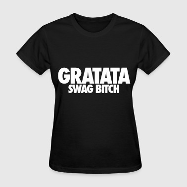 Gratata Swag Bitch - Women's T-Shirt