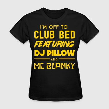 I'm off to club bed featuring DJ pillow - Women's T-Shirt