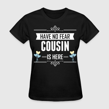 Have No Fear Cousin Is Here - Women's T-Shirt