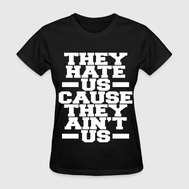 They Hate Us Cause They Ain't Us - Women's T-Shirt