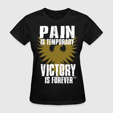 PAIN IS TEMPORARY VICTORY IS FOREVER - Women's T-Shirt