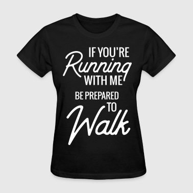 If you're running with me be prepared to walk - Women's T-Shirt