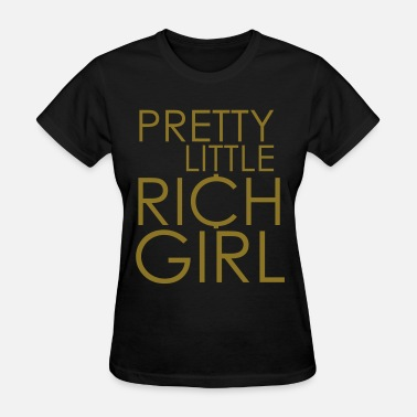 Rich Girl Pretty Little Rich Girl - Women's T-Shirt