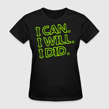 I can. I will. I did. - Women's T-Shirt
