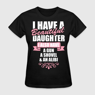 I Have A Beautiful Daughter I Also Have A Gun.... - Women's T-Shirt