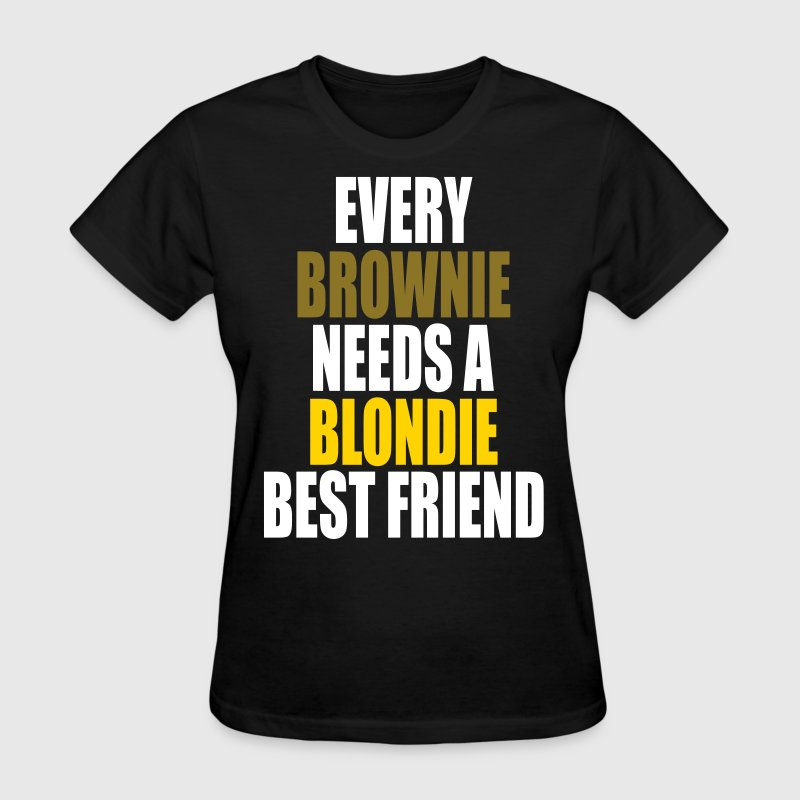 Every Brownie Needs A Blondie Best Friend - Women's T-Shirt