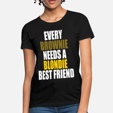 Every Brownie Needs A Blondie Best Friend Every Brownie Needs A Blondie Best Friend - Women's T-Shirt