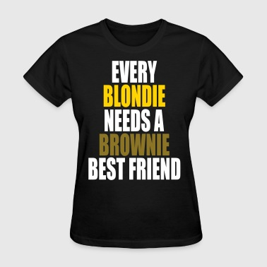 Every Blondie Needs A Brownie Best Friend - Women's T-Shirt