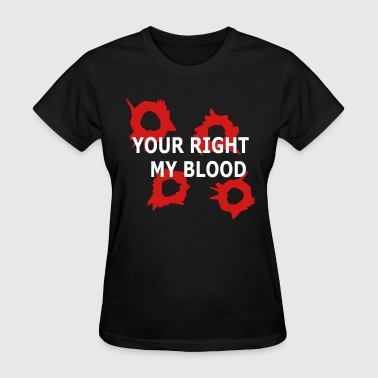 Your Right My Blood #neveragain - Women's T-Shirt