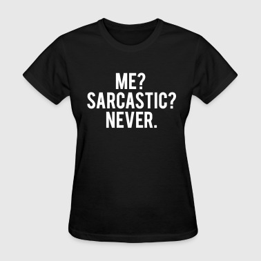 Me? sarcastic? never. - Women's T-Shirt