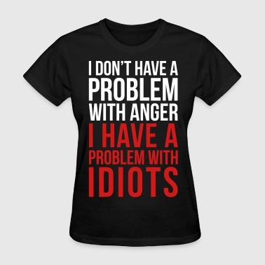 Problem With Idiots Funny Quote - Women's T-Shirt