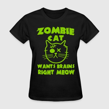 Zombie cat wants brains right meow - Women's T-Shirt