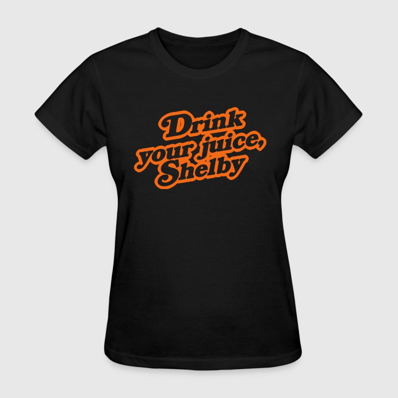 Drink Your Juice, Shelby - Women's T-Shirt
