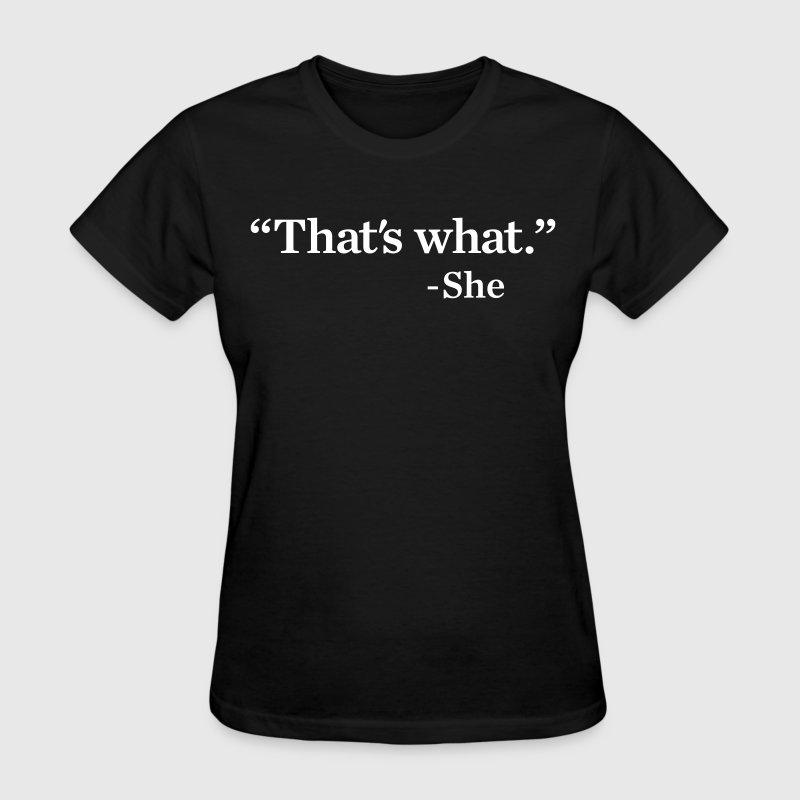 That's What She Said Men's Humor - Women's T-Shirt