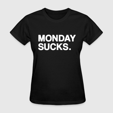 Monday sucks - Women's T-Shirt