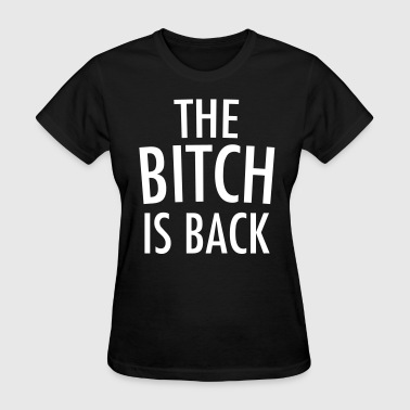 The bitch is back - Women's T-Shirt