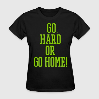 GO HARD OR GO HOME! - Women's T-Shirt