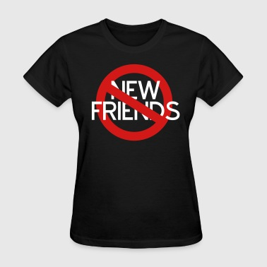 No New Friends - Women's T-Shirt