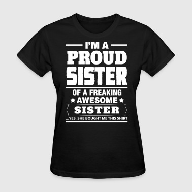 I'm A Proud Sister Of A Freaking Awesome Sister - Women's T-Shirt