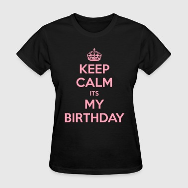 Keep Calm Its My Birthday - Women's T-Shirt