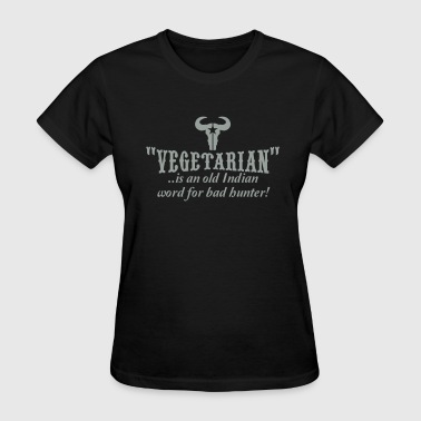vegetarian is an old word for bad hunter - Women's T-Shirt