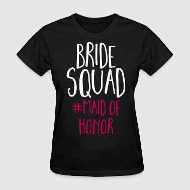 Bride Squad Maid Of Honor  - Women's T-Shirt